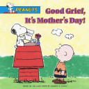 Good Grief  It s Mother s Day