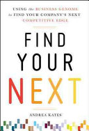 Find Your Next  Using the Business Genome Approach to Find Your Company  s Next Competitive Edge Book PDF