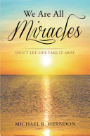 We Are All Miracles: Don't Let Life Take It Away Pdf/ePub eBook