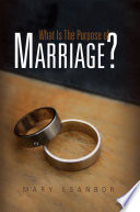 What Is The Purpose of Marriage?