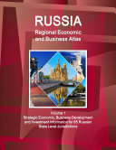 Russia Regional Economic and Business Atlas Volume 1 Strategic Economic  Business Development and Investment Information for 85 Russian State Level Jurisdictions