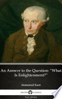 An Answer to the Question    What Is Enlightenment    by Immanuel Kant   Delphi Classics  Illustrated