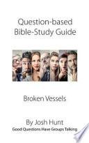 Question-Based Bible Study Guide -- Broken Vessels