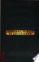 General hints to emigrants  together with various directions and recipes Book
