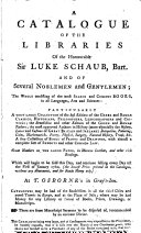 A catalogue of the libraries of ... sir Luke Schaub ... and of several noblemen and gentlemen. Which will continue selling till 1st Jan. 1760