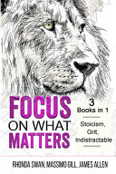 Focus on What Matters   3 Books in 1   Stoicism  Grit  Indistractable