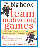 The Big Book of Team Motivating Games  Spirit Building  Problem Solving and Communication Games for Every Group