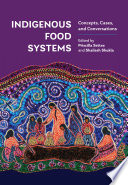 """Indigenous Food Systems: Concepts, Cases, and Conversations"" by Priscilla Settee, Shailesh Shukla"