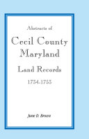 Abstracts of Cecil County  Maryland Land Records  1734 1753