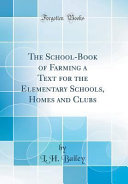 The School Book Of Farming A Text For The Elementary Schools Homes And Clubs Classic Reprint
