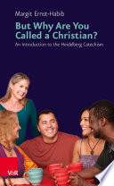 But Why Are You Called a Christian?, An Introduction to the Heidelberg Catechism by Margit Ernst-Habib PDF
