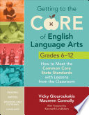 Getting To The Core Of English Language Arts Grades 6 12