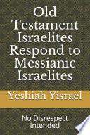 Old Testament Israelites Respond to Messianic Israelites