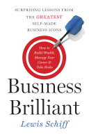 Business brilliant surprising lessons from the greatest self-made business leaders about how to build wealth, manage your career, and take risks