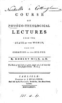 A Course of Physico-theological Lectures Upon the State of the World, from the Creation to the Deluge