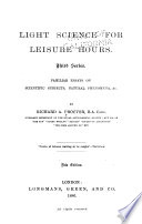 Light Science for Leisure Hours   Familiar Essays on Scientific Subjects  Natural Phenomena   c