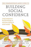 The Compassionate-mind Guide to Building Social Confidence: Using ...