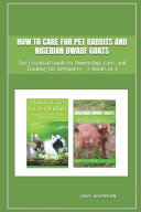 How to Care for Pet Rabbits and Nigerian Dwarf Goats