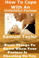 How To Cope With An Unfaithful Partner:Basic Things To Know When Your Partner Is Cheating On You