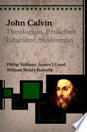 John Calvin Theologian Preacher Educator Statesman