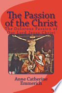 The Passion of the Christ  : The Dolorous Passion of Our Lord Jesus Christ