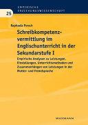 Schreibkompetenzvermittlung im Englischunterricht in der Sekundarstufe I. Empirische Analysen zu Leistungen, Einstellungen, Unterrichtsmethoden und Zusammenhängen von Leistungen in der Mutter- und Fremdsprache