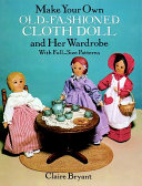 Make Your Own Old Fashioned Cloth Doll and Her Wardrobe
