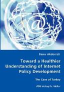 Toward a Healthier Understanding of Internet Policy Development Book