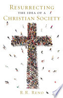 Resurrecting the Idea of a Christian Society Book