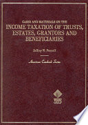 Cases and Materials on the Income Taxation of Trusts, Estates, Grantors, and Beneficiaries