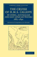 The Cruise of HMS Calliope in China, Australian and East African Waters, 1887-1890