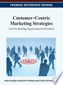Customer-Centric Marketing Strategies: Tools for Building Organizational Performance