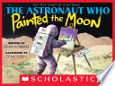 The Astronaut Who Painted the Moon  The True Story of Alan Bean