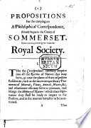 Propositions for the carrying on a philosophical correspondence  already begun in the county of Sommerset  upon incouragement given from the Royal Society Book