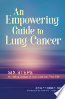 An Empowering Guide to Lung Cancer  Six Steps to Taking Charge of Your Care and Your Life