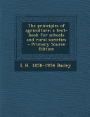 The Principles Of Agriculture A Text Book For Schools And Rural Societies Primary Source Edition