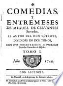 Comedias y entremeses de Miguel de Cervantes Saavedra ... divididas en dos tomos, con una disertacion o prologo sobre las comedias de España: El gallardo español (pp. 1-63) ; La casa de los zelos y Selvas de Ardenia (pp. 64-124) ; Los baños de Argel (pp. 125-186) ; El juez de los divorcios (Entremés) (pp. 187-195) ; El rufián viudo, llamado Trampagos (Entremés) (pp. 196-209) ; La elección de los alcaldes de Daganzo (Entremés) (pp. 209-221) ; La guarda cuidadosa (Entremés) (pp. 221-232) ; El vizcaíno fingido (Entremés) (pp. 233-245)