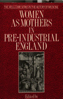 women as mothers in pre industrial england essays in memory of   women as mothers in pre industrial england