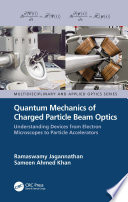 Quantum Mechanics of Charged Particle Beam Optics  Understanding Devices from Electron Microscopes to Particle Accelerators