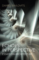 Echoes in Perspective Essays on Architecture