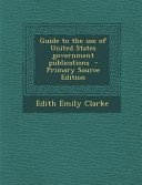 Guide To The Use Of United States Government Publications Primary Source Edition
