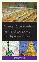 American Exceptionalism  the French Exception  and Digital Media Law