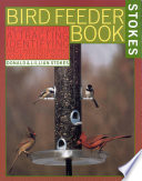 The Stokes Birdfeeder Book  : An Easy Guide to Attracting, Identifying and Understanding Your Feeder Birds