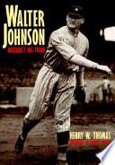 """Walter Johnson: Baseball's Big Train"" by Henry W. Thomas"
