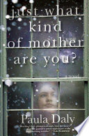 """Just What Kind of Mother Are You?: A Novel"" by Paula Daly"