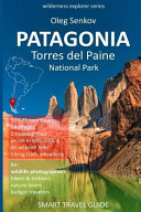Patagonia, Torres Del Paine National Park: Smart Travel Guide for Nature Lovers, Hikers, Trekkers, Photographers