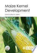 """Maize Kernel Development"" by Brian A Larkins"