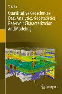 Quantitative Geosciences  Data Analytics  Geostatistics  Reservoir Characterization and Modeling