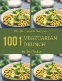 Oh 1001 Homemade Vegetarian Brunch Recipes
