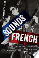 Sounds French  : Globalization, Cultural Communities and Pop Music, 1958-1980